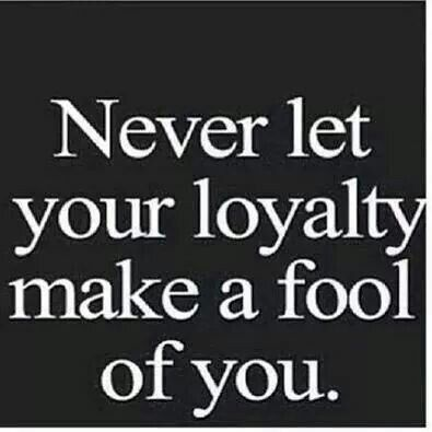 blind loyalty....