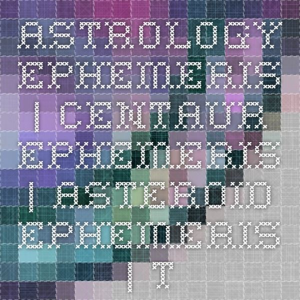 Astrology Ephemeris | Centaur Ephemeris | Asteroid Ephemeris
