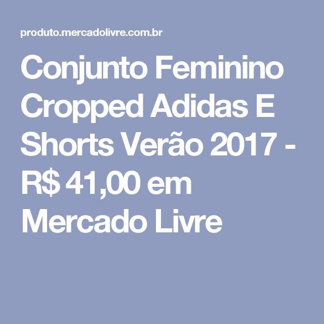 Conjunto Feminino Cropped Adidas E Shorts Verão 2017 - R$ 41,00 em Mercado Livre
