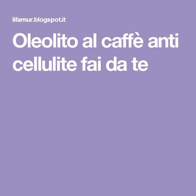 Oleolito al caffè anti cellulite fai da te