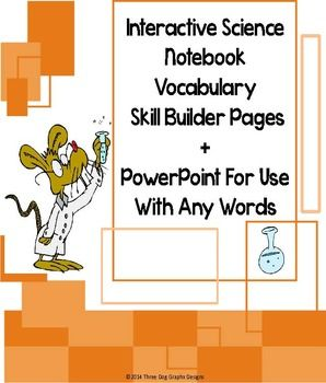 These Science Vocabulary Skill Builder pages work with any interactive notebook. The accompanying PowerPoint program has six pages that can be used with any vocabulary words by editing the text boxes.