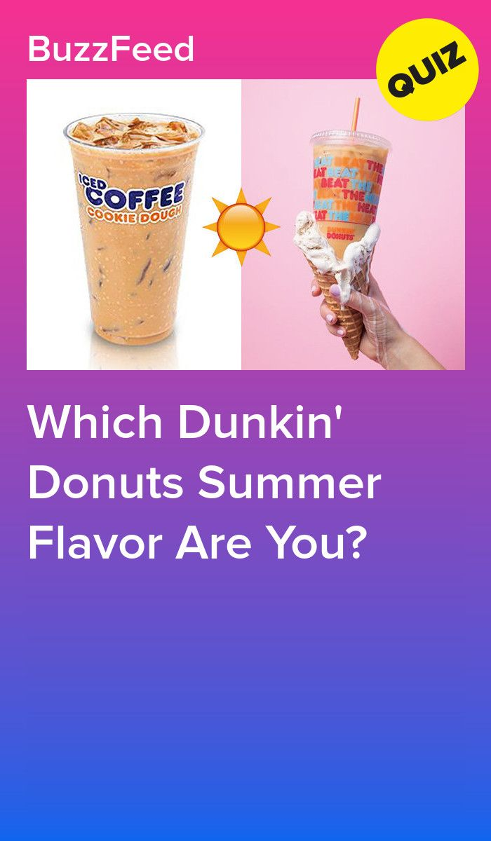 Which Dunkin Donuts Summer Flavor Are You Dunkin Donuts Dunkin Donuts