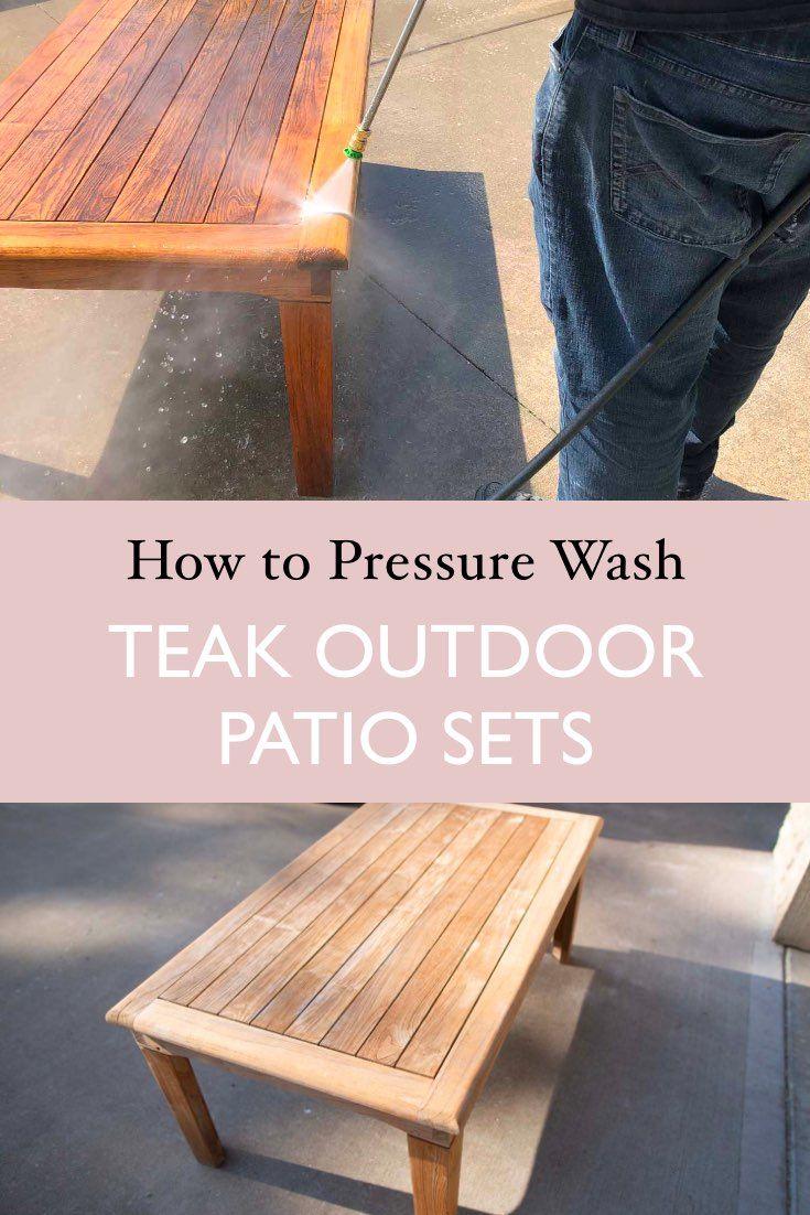 How To Pressure Wash And Power Wash Teak Furniture Clean Outdoor Patio Set Pressure Wash Outdoor Deck Furniture Clean Deck