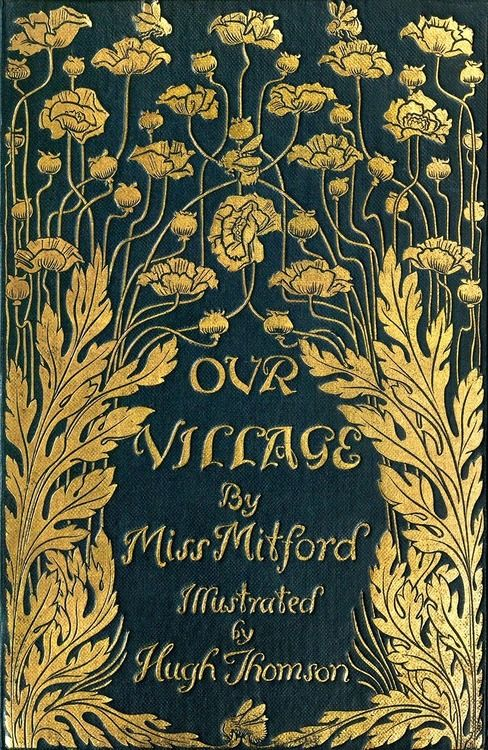 Front cover from Our village, by Mary Russell Mitford, illustrated by Hugh Thomson, London, New York, ...
