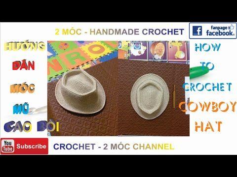 [CROCHET] HƯỚNG DẪN MÓC MŨ CAO BỒI P1 ||HOW TO CROCHET COWBOY HAT P1. CROCHET - 2 MÓC. KÊNH VIDEO HƯỚNG DẪN ĐAN MÓC. CÁC BẠN HÃY ĐĂNG KÝ KÊNH ĐỂ XEM NHỮNG VI...