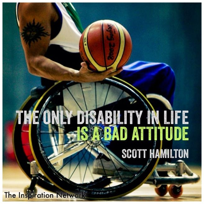 """""""The only disability in life, is a bad attitude.""""  ~Scott Hamilton #quote"""