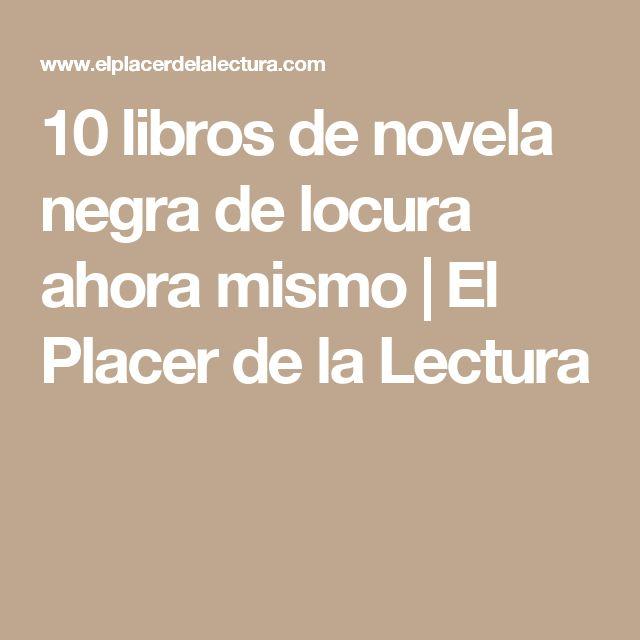 10 libros de novela negra de locura ahora mismo | El Placer de la Lectura