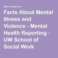 Facts About Mental Illness and Violence - Mental Health Reporting - UW School of Social Work