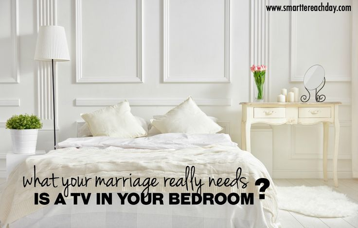 TV in bedroom = cuddling and togetherness. Plus, you can pray together beforehand.