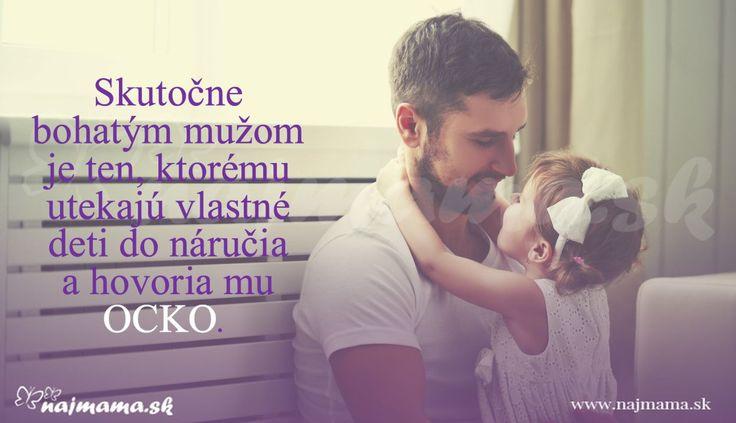Skutočne bohatým mužom je ten, ktorému utekajú vlastné deti do náručia a hovoria mu OCKO.  Muž je mužom až vtedy, keď sa stane otcom.