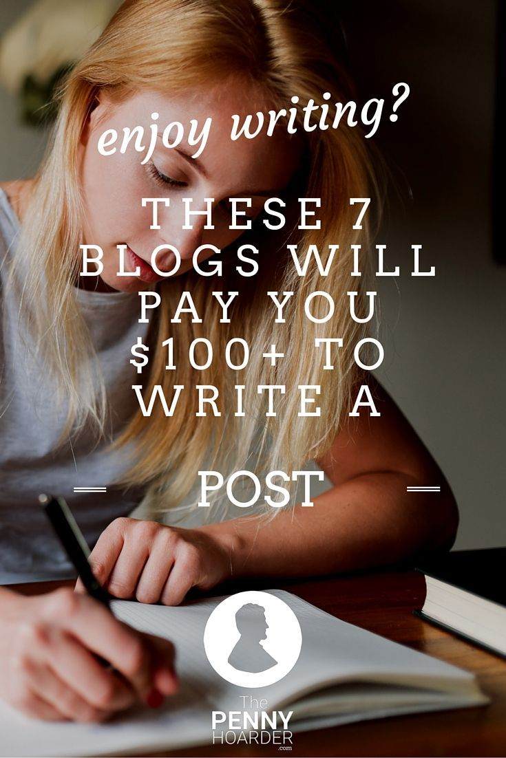 Enjoy Writing? These 7 Blogs Will Pay You $100+ to Write a Post