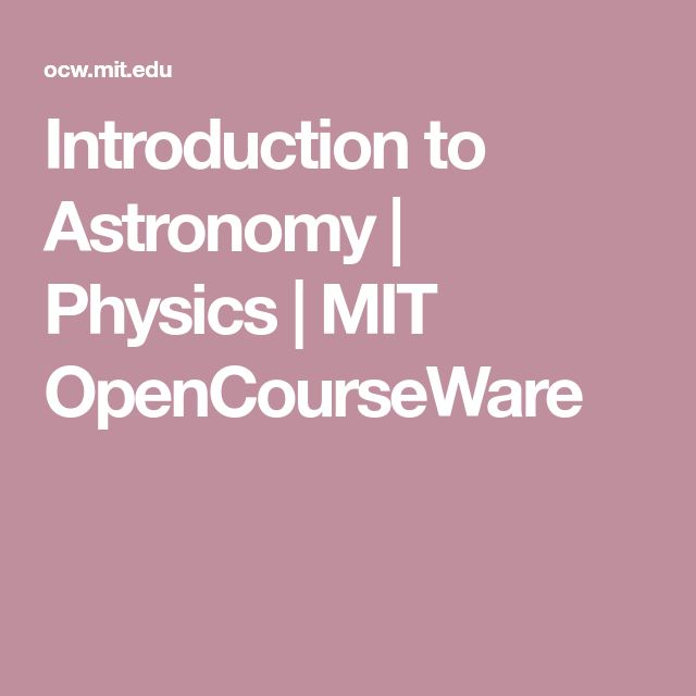 Introduction to Astronomy | Physics | MIT OpenCourseWare