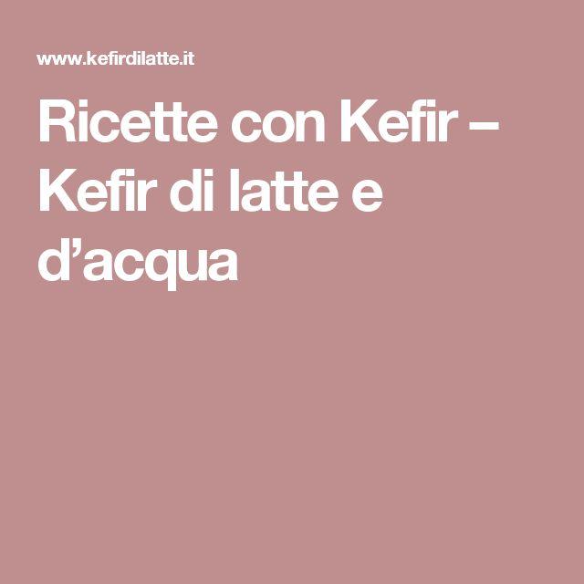 Ricette con Kefir – Kefir di latte e d'acqua