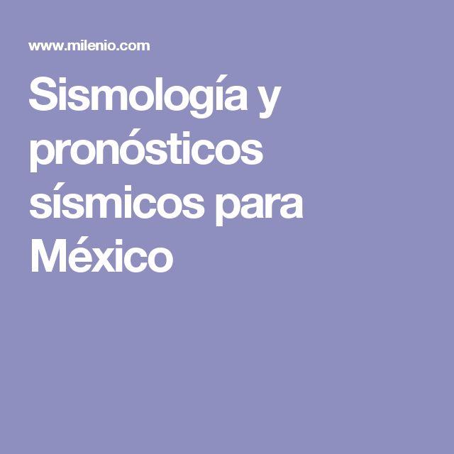 Sismología y pronósticos sísmicos para México