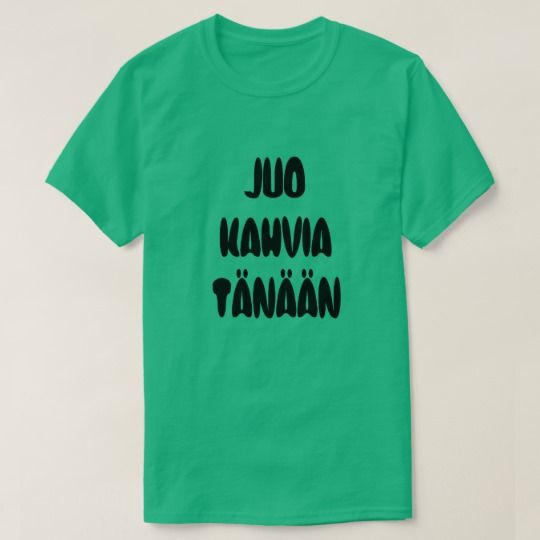 Finnish Word drink coffee Today T-Shirt A green t-shirt with a text in Finnish: Juo Kahvia Tänään that can be translate to: drink coffee today.