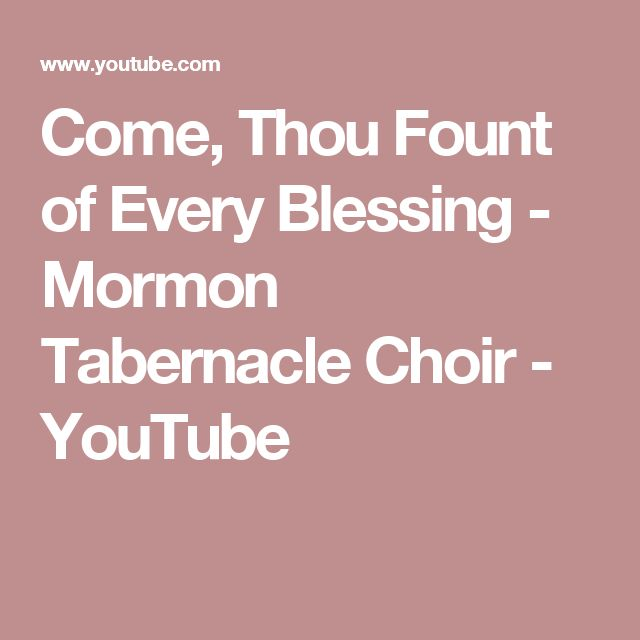 Come, Thou Fount of Every Blessing - Mormon Tabernacle Choir - YouTube