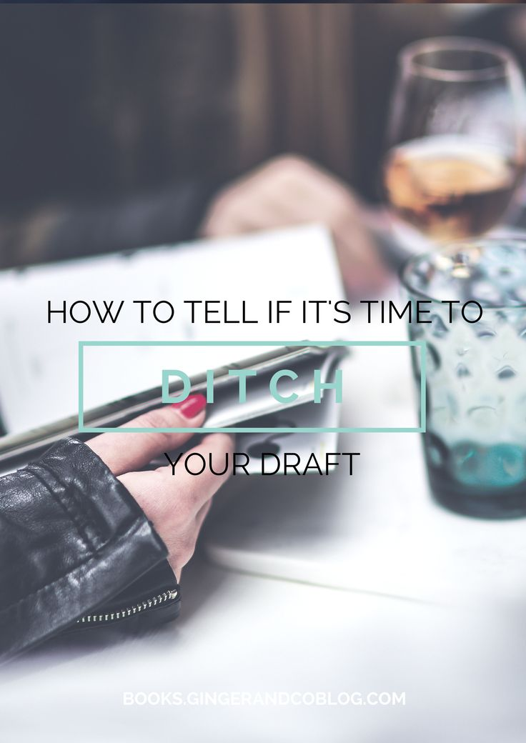 How to Tell if It's Time to Ditch Your Draft - Ginger + Books