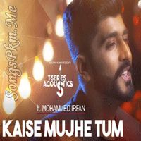 Kaise Mujhe - Mohammed Irfan Hindi Pop #Mp3 #Songs | Songspkm.me