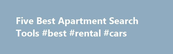 Five Best Apartment Search Tools #best #rental #cars http://renta.nef2.com/five-best-apartment-search-tools-best-rental-cars/  #find apartment rentals # Five Best Apartment Search Tools Gone are the days when the only place to find apartment listings was the back of a newspaper. Now you can conduct apartment searches of all sorts online, and its almost always packed with additional photos, video, and information. Update: This list is now quite out of date, and we don't necessarily recommend…