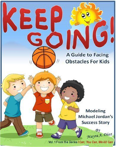 """Children's books : """"Keep Going! """",( Illustrated Picture Book for ages 5-8. Teaches your kid the value of dedication and effort ), Beginner readers, Bedtime ... for Kids (I Can, You Can, We All Can 1) by Mayra A. Diaz, http://www.amazon.com/dp/B0085BIG9I/ref=cm_sw_r_pi_dp_Y-vjvb0ZJ3ZR9"""