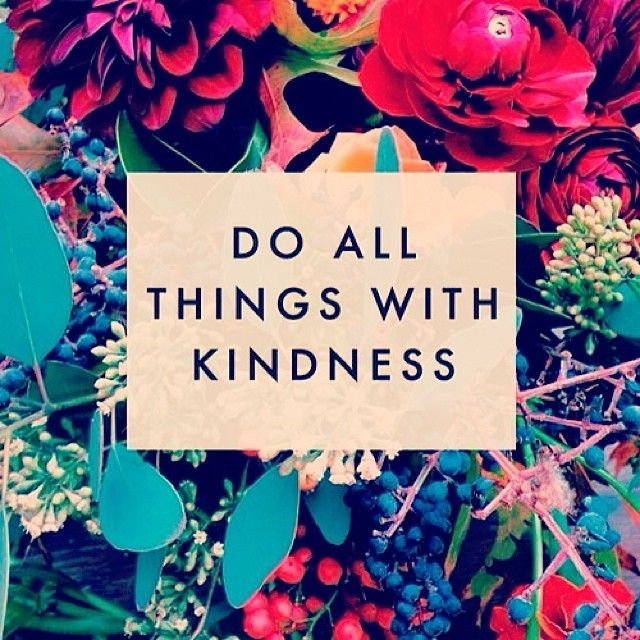 Do all things with kindness - #quotes - simple message to live by. We more more kindness and less judgment and negativity in the world. Who's life can you impact today?