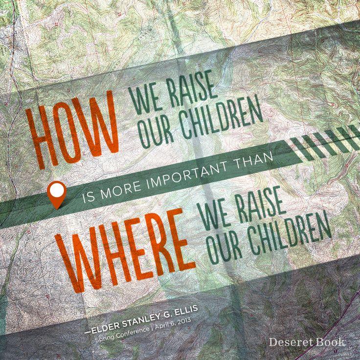 """""""La manière dont nous élevons nos enfants est plus importante que l'endroit où nous les élevons."""" Stanley G. Ellis - La manière du Seigneur - Avril 2013"""