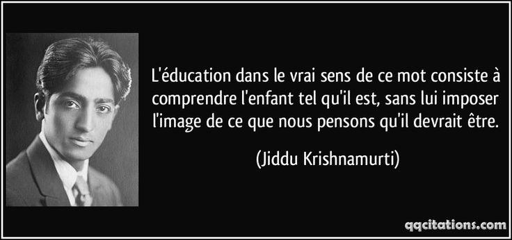 L'éducation dans le vrai sens de ce mot consiste à comprendre l'enfant tel qu'il est, sans lui imposer l'image de ce que nous pensons qu'il devrait être. (Jiddu Krishnamurti) #citations #JidduKrishnamurti
