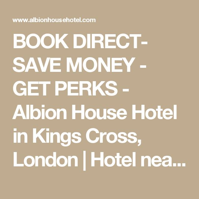 BOOK DIRECT- SAVE MONEY - GET PERKS - Albion House Hotel in Kings Cross, London | Hotel near St. Pancras station and Eurostar