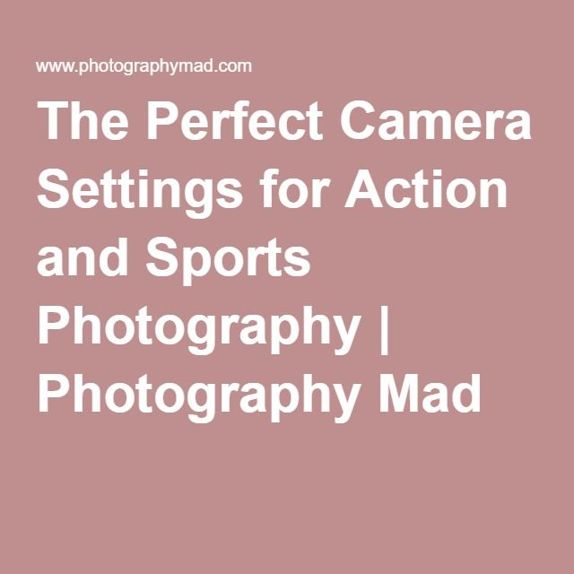 The Perfect Camera Settings for Action and Sports Photography | Photography Mad