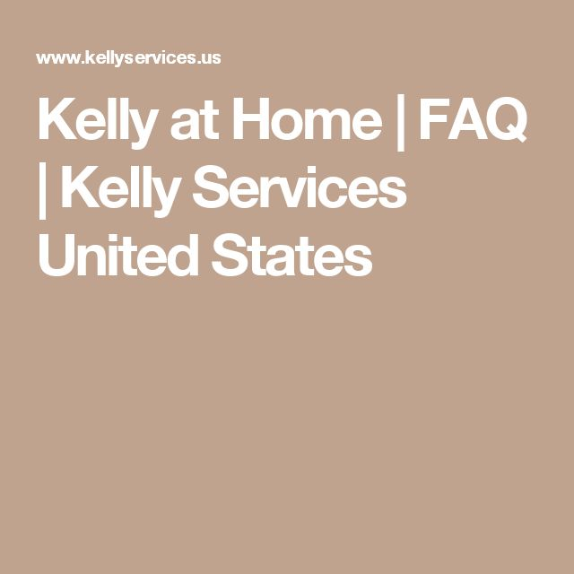 Kelly at Home | FAQ | Kelly Services United States
