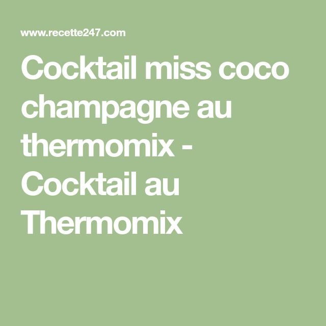 Cocktail miss coco champagne au thermomix - Cocktail au Thermomix