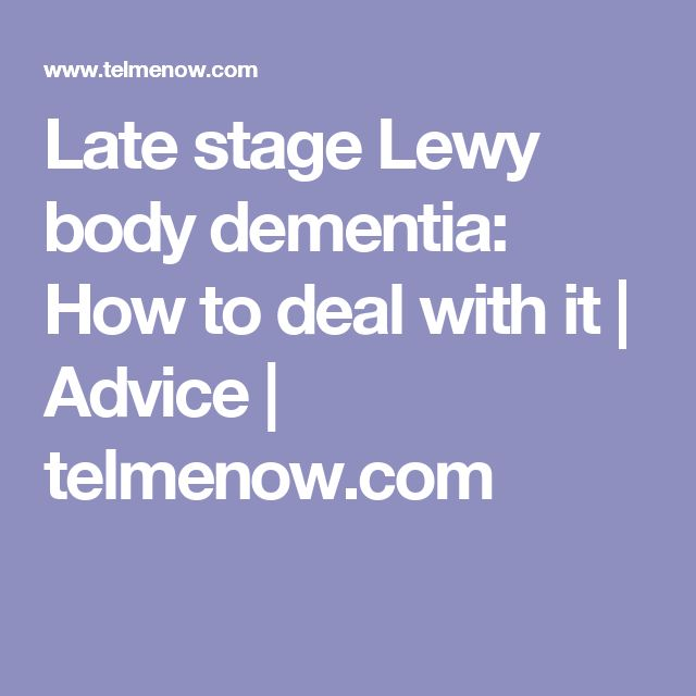 Late stage Lewy body dementia: How to deal with it | Advice | telmenow.com