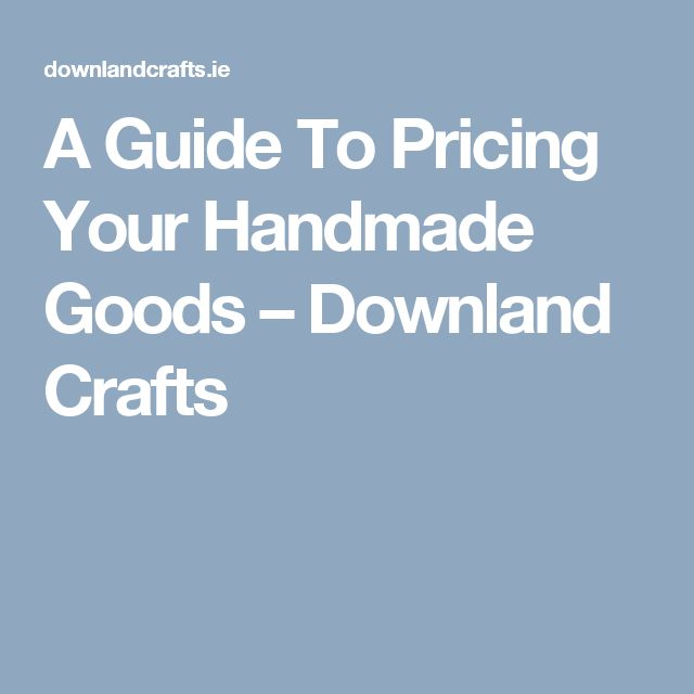 A Guide To Pricing Your Handmade Goods – Downland Crafts