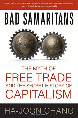 Bad Samaritans: The Myth of Free Trade and the Secret His... https://smile.amazon.com/dp/1596915986/ref=cm_sw_r_pi_dp_y1KFxbCY3QBV2