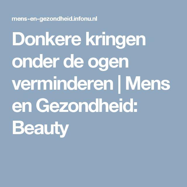 Donkere kringen onder de ogen verminderen   Mens en Gezondheid: Beauty