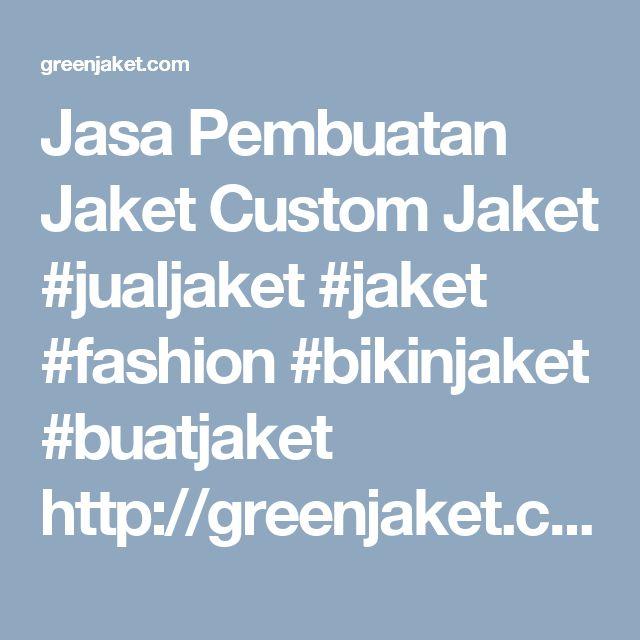 Jasa Pembuatan Jaket Custom Jaket #jualjaket #jaket #fashion #bikinjaket #buatjaket   http://greenjaket.com/jasa-pembuatan-custom-jaket-online/