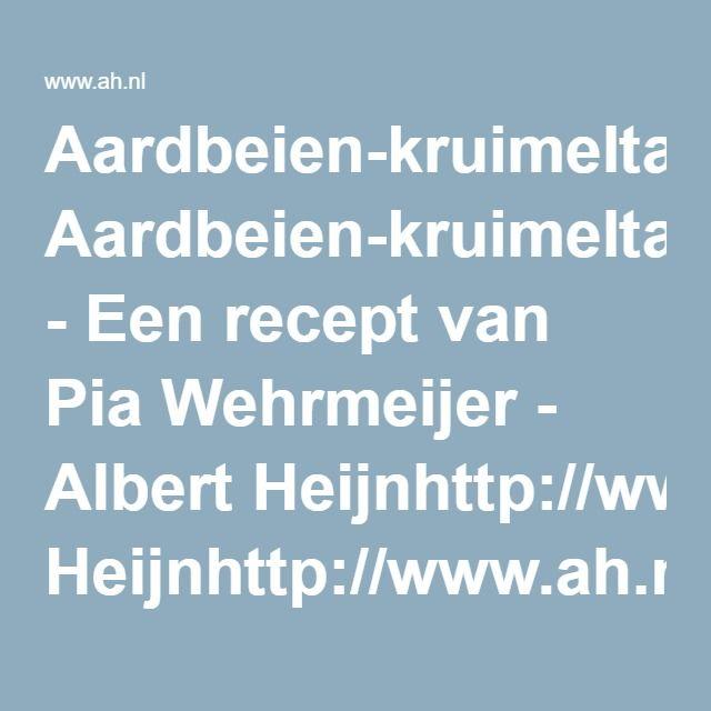 Aardbeien-kruimeltaart - Een recept van Pia Wehrmeijer - Albert Heijnhttp://www.ah.nl/kookschrift/recept?id=320699