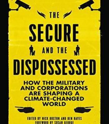 The Secure And The Dispossessed: How The Military And Corporations Are Shaping A Climate-Changed World PDF
