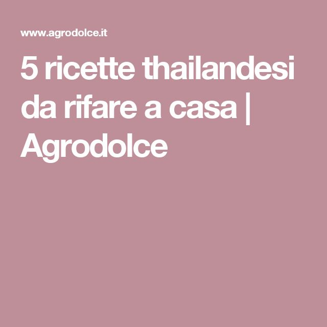 5 ricette thailandesi da rifare a casa   Agrodolce