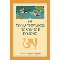 Tenzin Wangyal Rinpoche Os Yogas Tibetanos do Sonho e do Sono