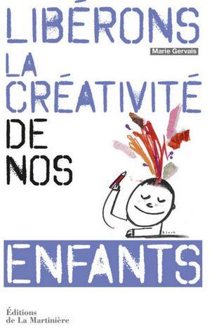 Libérons la créativité de nos enfants de Marie Gervais : 150 activités créatives pour stimuler la créativité en famille.