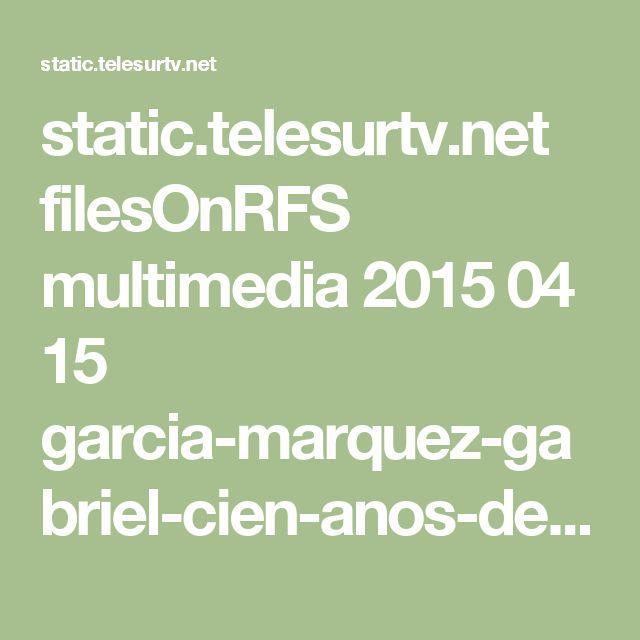 static.telesurtv.net filesOnRFS multimedia 2015 04 15 garcia-marquez-gabriel-cien-anos-de-soledad1.pdf