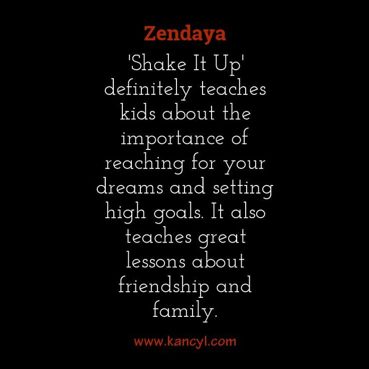 """""""'Shake It Up' definitely teaches kids about the importance of reaching for your dreams and setting high goals. It also teaches great lessons about friendship and family."""", Zendaya"""