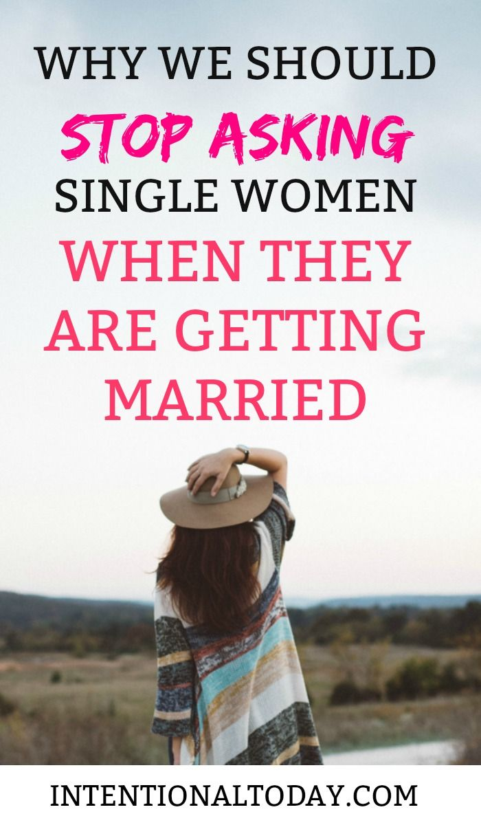Why We Should Stop Asking Single Women When They Are Getting Married Single Women Getting Married Intimacy In Marriage