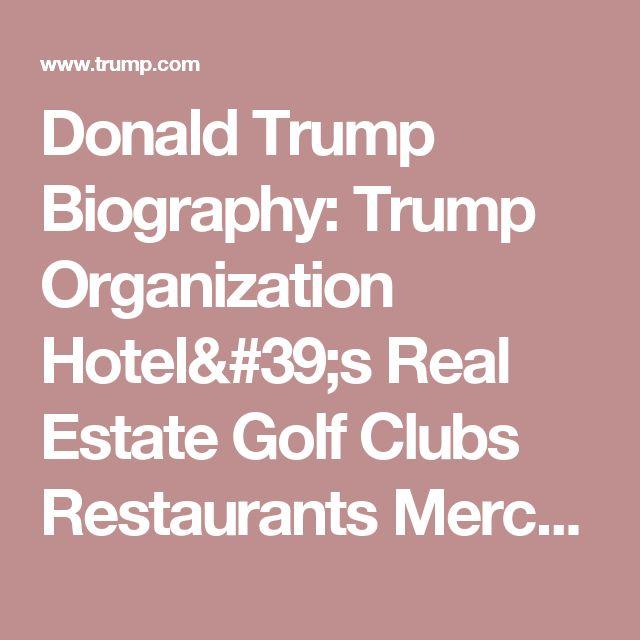 Donald Trump Biography: Trump Organization Hotel's Real Estate Golf Clubs Restaurants Merchandise Corporation Company Publications