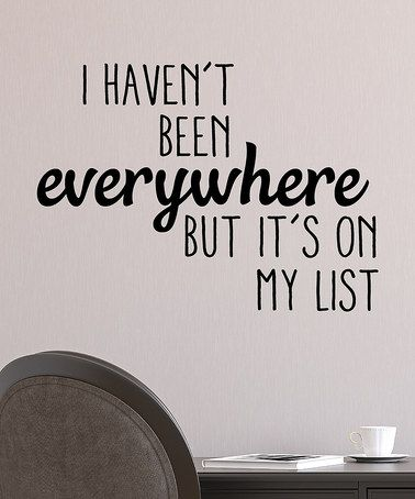 Another great find on #zulily! 'Haven't Been Everywhere' Wall Quotes™ Decal #zulilyfinds