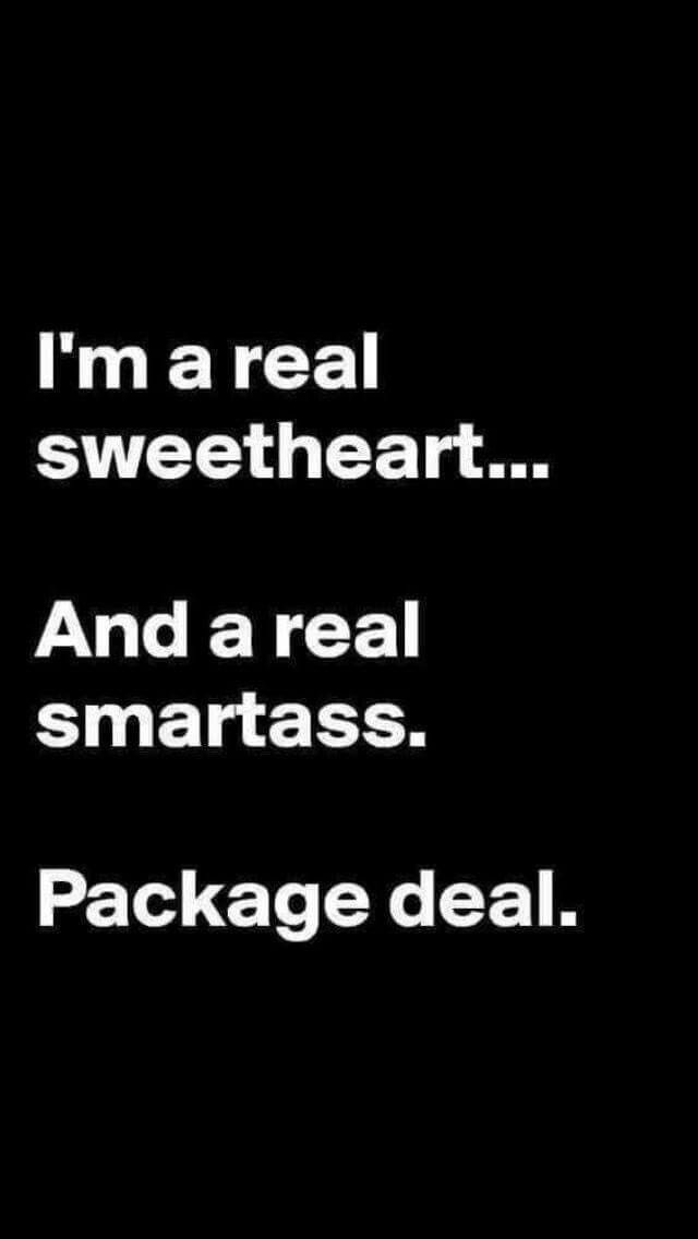 I'm the whole package,  really.....