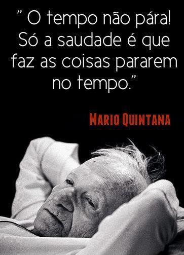 """""""O tempo não pára! Só a saudade é que faz as coisas pararem no tempo."""" #MarioQuintana"""
