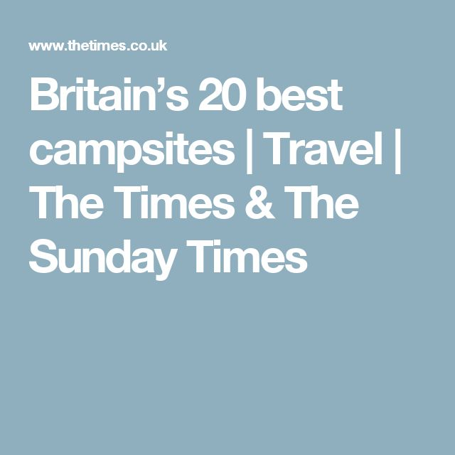 Britain's 20 best campsites | Travel | The Times & The Sunday Times