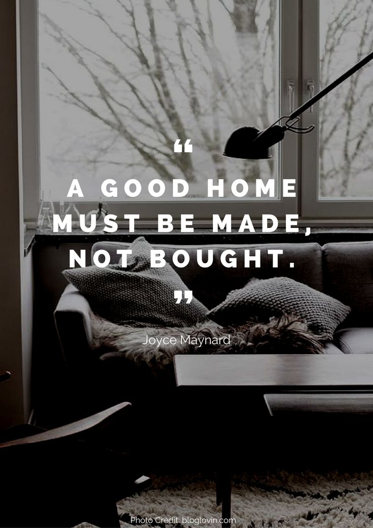 A good home must be made, not bought. – Joyce Maynard Read more beautiful quotes about the home here: https://nyde.co.uk/blog/quotes-about-home/